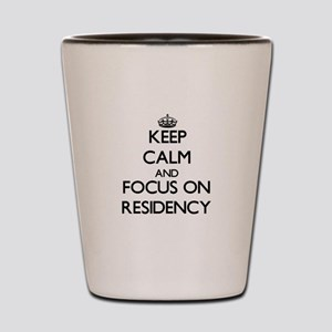 Keep Calm and focus on Residency Shot Glass