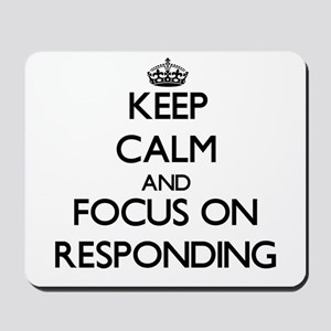 Keep Calm and focus on Responding Mousepad