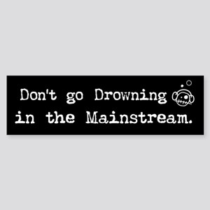 Drowning in the Mainstream Bumper Sticker
