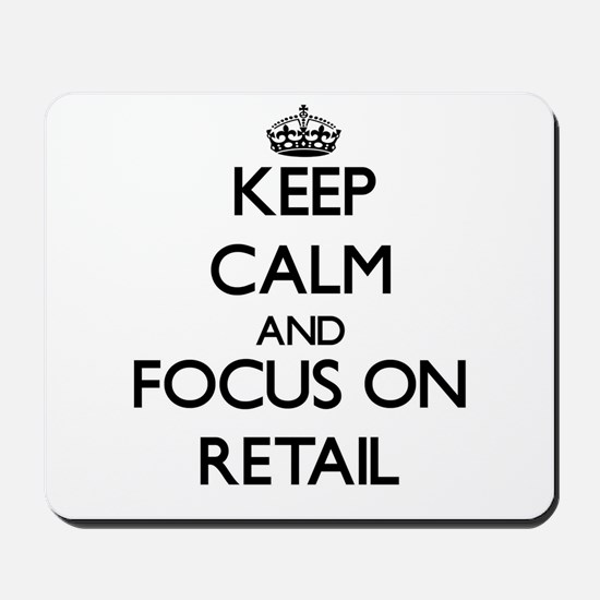 Keep Calm and focus on Retail Mousepad