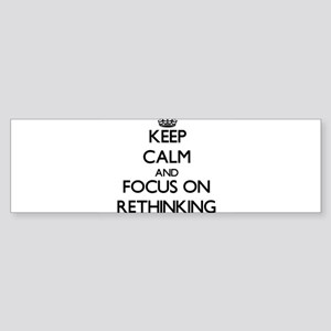 Keep Calm and focus on Rethinking Bumper Sticker