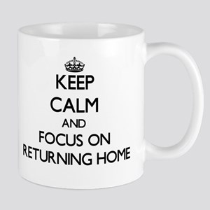 Keep Calm and focus on Returning Home Mugs