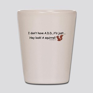 I don't have A.D.D. Squirrel Shot Glass