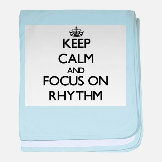 Keep Calm and focus on Rhythm baby blanket