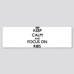 Keep Calm and focus on Ribs Bumper Sticker
