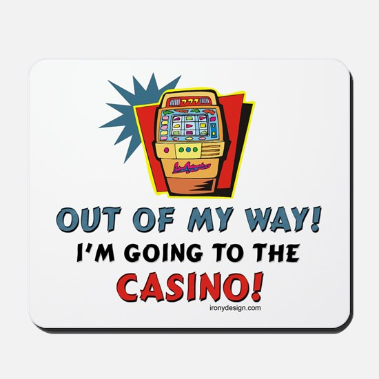 Out of My Way Casino! Mousepad
