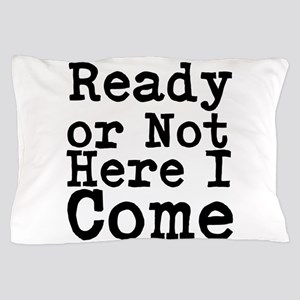 Ready or Not Here I Come Pillow Case