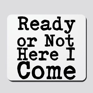 Ready or Not Here I Come Mousepad