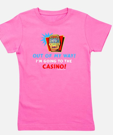 Out of My Way Casino! Girl's Tee