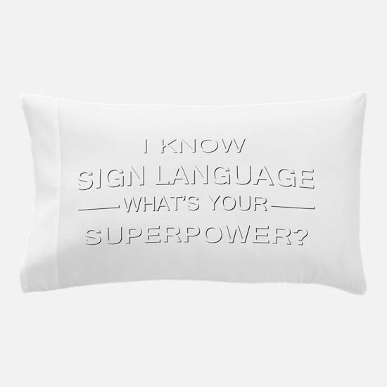 I know sign language (white) Pillow Case