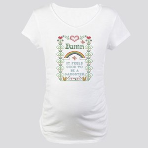 Damn it feels good to be a gangs Maternity T-Shirt