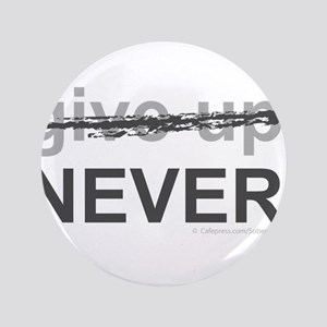 """Never Give Up 3.5"""" Button"""