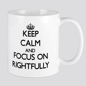Keep Calm and focus on Rightfully Mugs