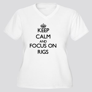 Keep Calm and focus on Rigs Plus Size T-Shirt