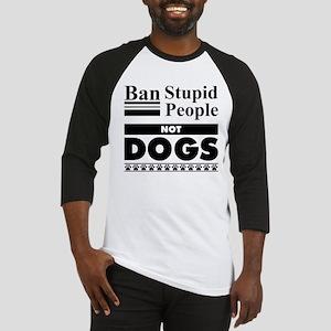 Ban Stupid People, Not Dogs Baseball Jersey