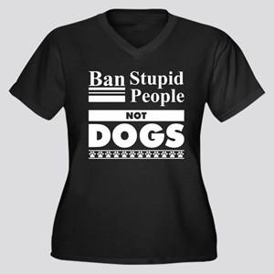 Ban Stupid People, Not Dogs Plus Size T-Shirt