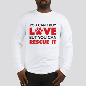 You Can't Buy Love But You Can Recue It Long Sleev