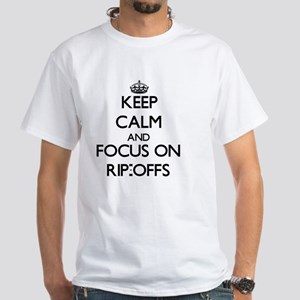 Keep Calm and focus on Rip-Offs T-Shirt