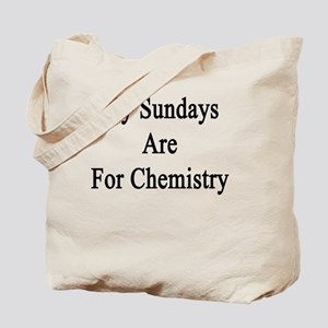 My Sundays Are For Chemistry  Tote Bag
