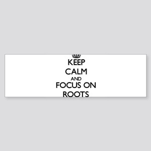 Keep Calm and focus on Roots Bumper Sticker
