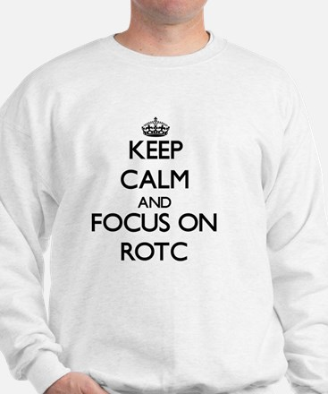 Keep Calm and focus on Rotc Sweatshirt