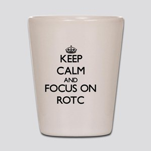 Keep Calm and focus on Rotc Shot Glass