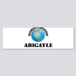 World's Greatest Abigayle Bumper Sticker