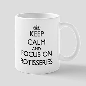 Keep Calm and focus on Rotisseries Mugs