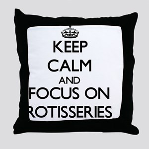 Keep Calm and focus on Rotisseries Throw Pillow