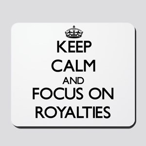 Keep Calm and focus on Royalties Mousepad