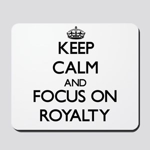 Keep Calm and focus on Royalty Mousepad