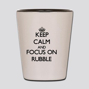 Keep Calm and focus on Rubble Shot Glass