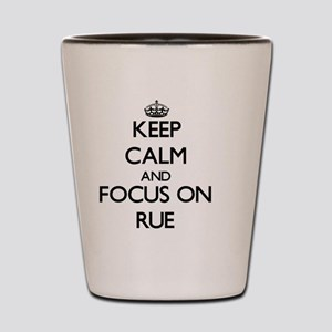 Keep Calm and focus on Rue Shot Glass