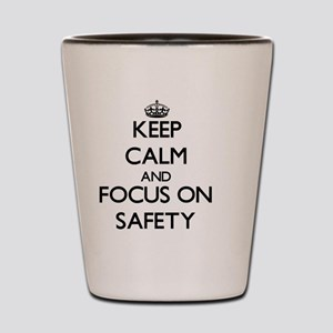 Keep Calm and focus on Safety Shot Glass