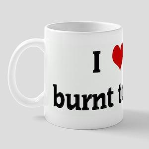 I Love burnt toast Mug