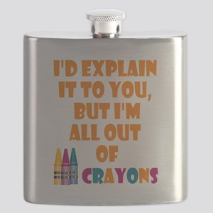 I'd Explain but All Out of Crayons Quote Flask