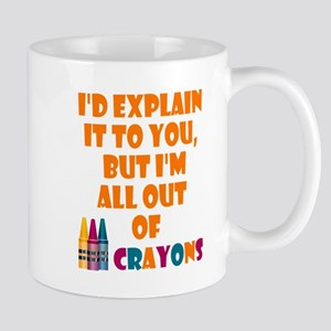 I'd Explain but All Out of Crayons Quote Mugs