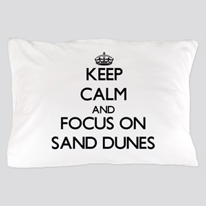 Keep Calm and focus on Sand Dunes Pillow Case