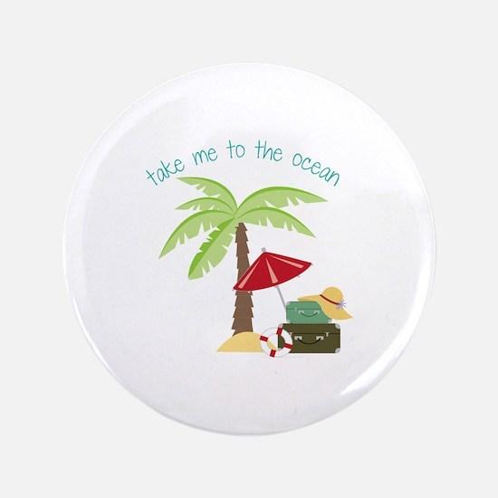 "Take Me To The Ocean 3.5"" Button"