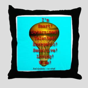 I'm Dyslexic -- So What! Throw Pillow