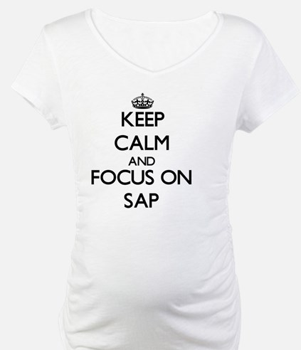 Keep Calm and focus on Sap Shirt