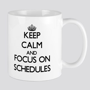 Keep Calm and focus on Schedules Mugs