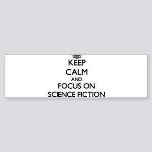 Keep Calm and focus on Science Fict Bumper Sticker