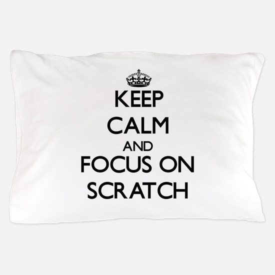 Keep Calm and focus on Scratch Pillow Case