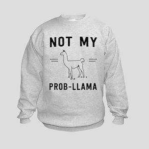 Not my prob-llama Sweatshirt