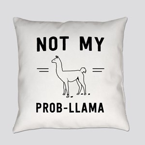 Not my prob-llama Everyday Pillow
