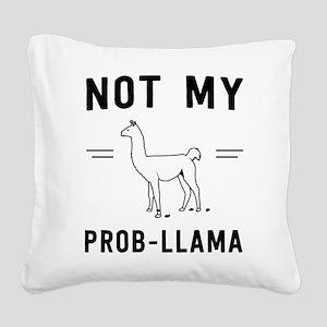 Not my prob-llama Square Canvas Pillow