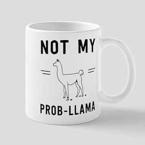 Not my prob-llama Mugs