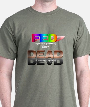 FED or DEAD T-Shirt