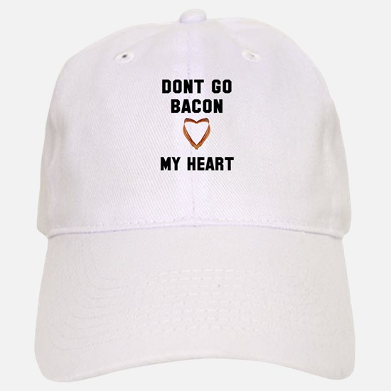 Don't go bacon my heart Baseball Baseball Cap